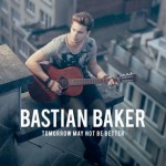 Bastian Baker - Tomorrow May Not Be Better