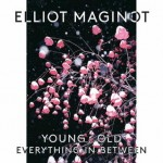 Elliot Maginot - Young.Old.Everything.In.Between