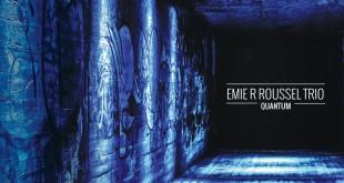 Emie R. Roussel Trio  - Quantum
