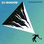 #14- DJ Shadow - The Mountain Will Fall