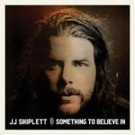 JJ Shiplett - Something To Believe In