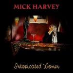 Mick Harvey - Intoxicated Women