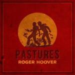 Roger Hoover - Pastures