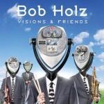 Bob Holz - Visions & friends