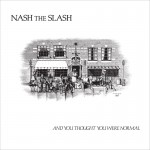 Nash The Slash - And You Thought You Were Normal