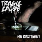 Tragic Cause- No Restraint