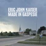 Eric John Kaiser - Made in Gaspésie