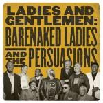 Barenaked Ladies and The Persuasions - Ladies And Gentlemen