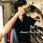Guided by Voices- August By Cake