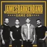 James Barker Band - Game on (ep)