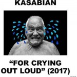 Kasabian - For Crying Out Loud I