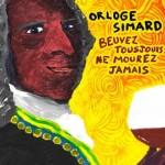 Orloge Simard - Beuvez tousjours, ne mourez jamais
