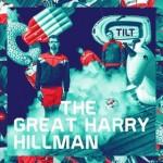 The Great Harry Hillman - Tilt