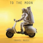 To The Moon - Travel Music