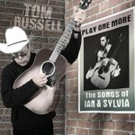 Tom Russell - Play One More - The Songs of Ian & Sylvia