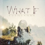 EvenSanne - What If
