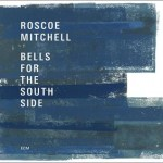 Roscoe Mitchell - Bells For The South Side