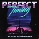 NAV & Metro Boomin - Perfect Timing