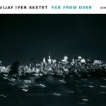 Vijay Iyer Sextet - Far From Over