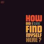 The Dream Syndicate - How Did I Find Myself Here ?