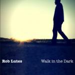 Rob Lutes - Walk in the Dark
